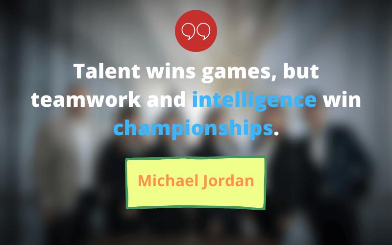 talent-wins-games-but-teamwork-and-intelligence-win-championships-michael-jordan
