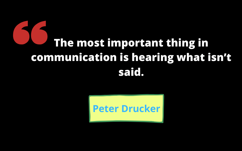 the-most-important-thing-in-communication-is-hearing-what-is-not-said-peter-drucker